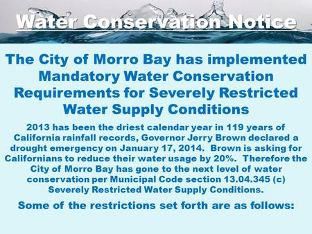 The City of Morro Bay has implemented Mandatory Water Conservation Requirements for Severely Restricted Water Supply Conditions 2013 has been the driest.