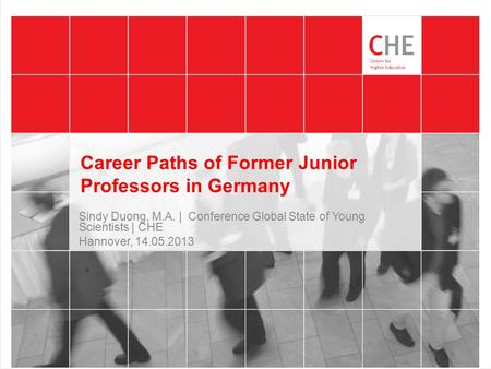Career Paths of Former Junior Professors in Germany Sindy Duong, M.A. | Conference Global State of Young Scientists | CHE Hannover, 14.05.2013.