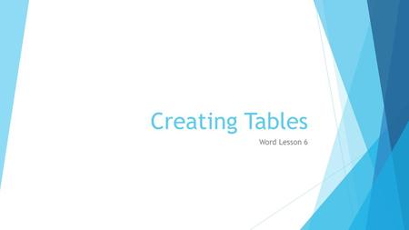 Creating Tables Word Lesson 6. Creating Table Methods  There are a number of options to create tables. Each of these options can be accessed by clicking.