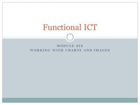 MODULE SIX WORKING WITH CHARTS AND IMAGES Functional ICT.
