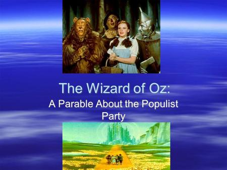 The Wizard of Oz: A Parable About the Populist Party.