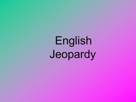 English Jeopardy ElementsConflict ImageryPatternsTools $100 $200 $300 $400 $500.