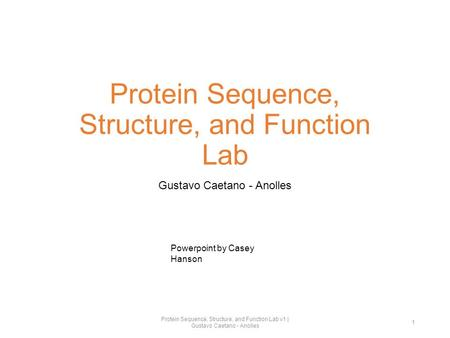 Protein Sequence, Structure, and Function Lab Gustavo Caetano - Anolles Protein Sequence, Structure, and Function Lab v1 | Gustavo Caetano - Anolles 1.