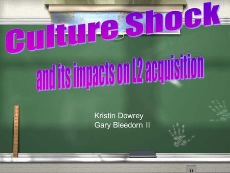 Kristin Dowrey Gary Bleedorn II. Introduction / What is Culture shock? / Why is it a problem for educators? / What are some strategies for minimizing.