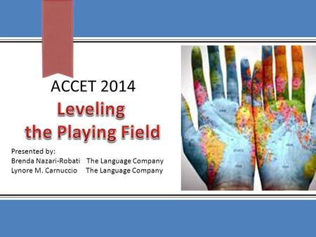 ACCET 2014 Presented by: Brenda Nazari-Robati The Language Company Lynore M. Carnuccio The Language Company.