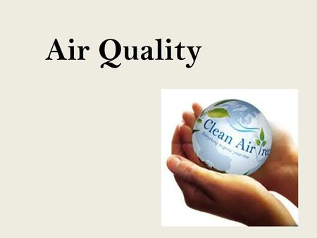 Air Quality. Air is the gas that surrounds the earth and makes it possible for plants and animals to live. It is made up of nitrogen and oxygen, with.