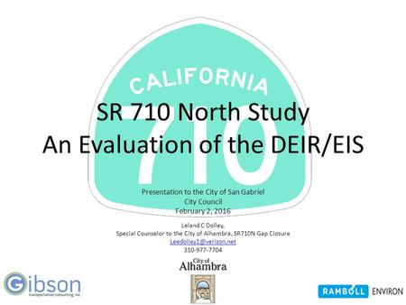 Expertise SR 710 North Study An Evaluation of the DEIR/EIS Presentation to the City of San Gabriel City Council February 2, 2016 Leland C Dolley, Special.