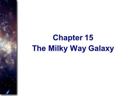 The Milky Way Galaxy Chapter 15. This chapter plays three parts in our cosmic drama. First, it introduces the concept of a galaxy. Second, it discusses.