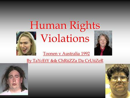 Human Rights Violations Human Rights Violations Toonen v Australia 1992 By TaYcEtY && ChRiiZZa Da CrUiiZeR.