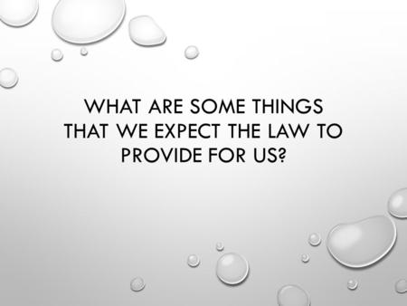 WHAT ARE SOME THINGS THAT WE EXPECT THE LAW TO PROVIDE FOR US?