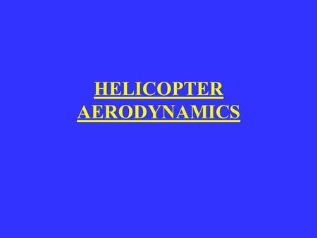 HELICOPTER AERODYNAMICS. BASIC DEFINITIONS Shaft Axis The shaft axis is the axis of the main rotor shaft and about which the blades are permitted to rotate.