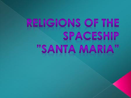 We have created a new religion on our spaceship Santa Maria. Most participants chose a religion called Soul Society, which contains all the selected denominations.