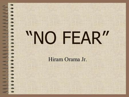 """NO FEAR"" Hiram Orama Jr.. ""After Earth"" We Gain Nothing By Being Afraid Proverbs 12:25 An anxious heart weighs a man down, but a kind word cheers him."