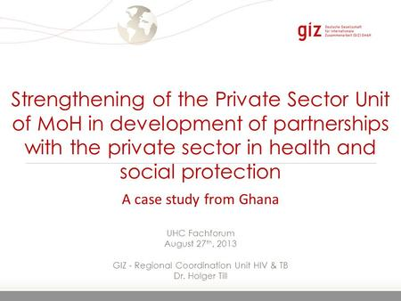 Page 1 24.06.2016 Seite 1 Strengthening of the Private Sector Unit of MoH in development of partnerships with the private sector in health and social protection.