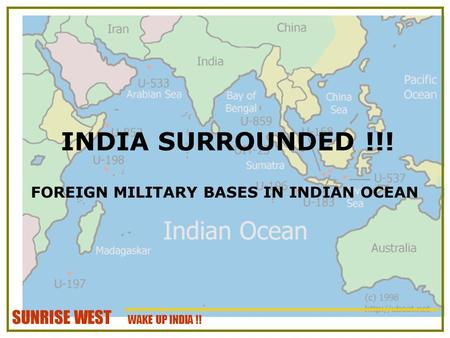 SUNRISE WEST WAKE UP INDIA !! INDIA SURROUNDED !!! FOREIGN MILITARY BASES IN INDIAN OCEAN.