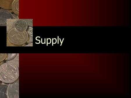 Supply. What is Supply? Supply is how much a firm is willing and able to sell at every given price. Supply is how much a firm is willing and able to sell.