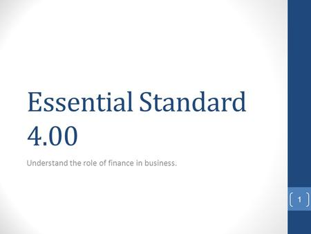 Essential Standard 4.00 Understand the role of finance in business. 1.