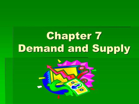 Chapter 7 Demand and Supply. Section 1 Demand The Marketplace  Consumers influence the price of goods in a market economy  Demand is how people decide.