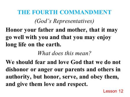 THE FOURTH COMMANDMENT (God's Representatives) Honor your father and mother, that it may go well with you and that you may enjoy long life on the earth.