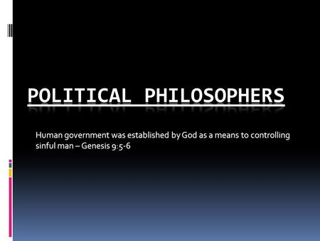 Human government was established by God as a means to controlling sinful man – Genesis 9:5-6.
