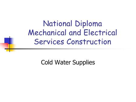 National Diploma Mechanical and Electrical Services Construction Cold Water Supplies.