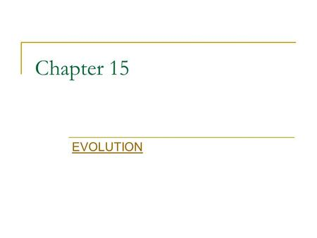 Chapter 15 EVOLUTION. chapter 15.1 Evolution – change over time -- facts, observations, & hypotheses about the history of life.