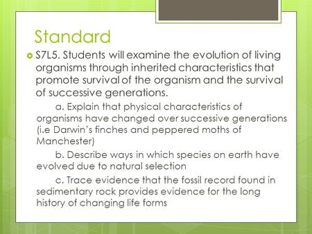 Standard  S7L5. Students will examine the evolution of living organisms through inherited characteristics that promote survival of the organism and the.