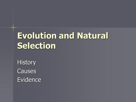 Evolution and Natural Selection HistoryCausesEvidence.