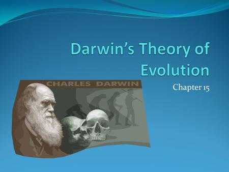 Chapter 15. Evolution – any change over time Theory – testable explanation that is well supported 1831 – Charles Darwin's voyage aboard the H.M.S. Beagle.