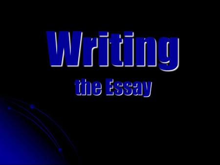 Writing the Essay. Common Core Writing Standards Common Core Writing Standards Tests students' ability to write based on: Tests students' ability to write.
