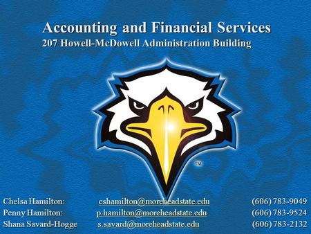 Accounting and Financial Services 207 Howell-McDowell Administration Building Chelsa Hamilton: (606) 783-9049