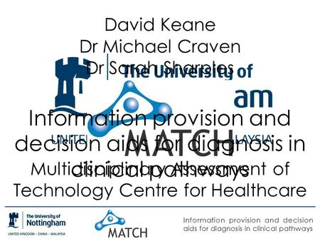 Information provision and decision aids for diagnosis in clinical pathways David Keane Dr Michael Craven Dr Sarah Sharples Information provision and decision.