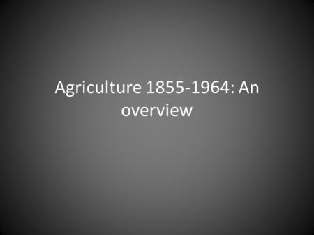 Agriculture 1855-1964: An overview. Emancipation Alexander's Emancipation promised many reforms, technically reversing a policy hundreds of years old,