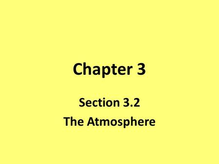 Chapter 3 Section 3.2 The Atmosphere. Objectives Describe the composition of the Earth's atmosphere. Describe the layers of the Earth's atmosphere. Explain.