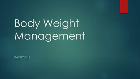 Body Weight Management PATRIOT HS. Questions that people ask : How do I lose weight? How many calories do I need? Why does my weight stay the same when.