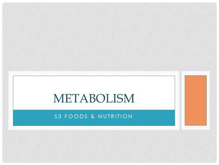 S3 FOODS & NUTRITION METABOLISM. WHAT IS METABOLISM? Metabolism is a collection of chemical reactions that take place in the body's cells. Metabolism.