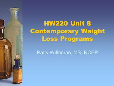 HW220 Unit 8 Contemporary Weight Loss Programs Patty Willeman, MS, RCEP.