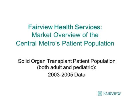 Fairview Health Services: Market Overview of the Central Metro's Patient Population Solid Organ Transplant Patient Population (both adult and pediatric):