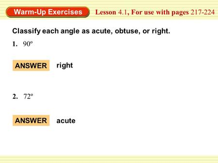Warm-Up Exercises Lesson 4.1, For use with pages 217-224 1.90º ANSWER right 2. 72º Classify each angle as acute, obtuse, or right. ANSWERacute.