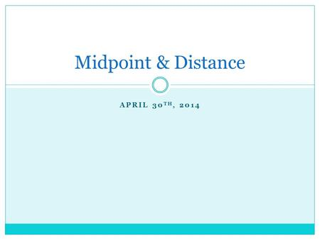 APRIL 30 TH, 2014 Midpoint & Distance. Get notes out! Write this down Vocabulary Midpoint: divides a segment into two congruent pieces Segment Bisector: