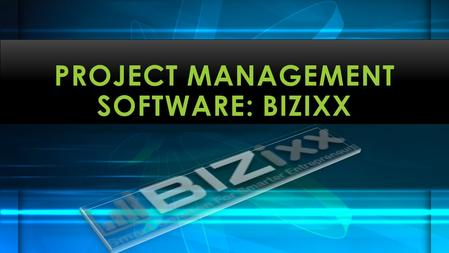 PROJECT MANAGEMENT SOFTWARE: BIZIXX. In times when businesses are getting very critical and operations are complex, it's imperative to find out the most.