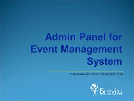 Prepared By: Brevity Software Solutions Pvt Ltd. EVENT MANAGEMENT SYSTEM Prepared By: Brevity Software Solutions Pvt Ltd The Event Management Platform.