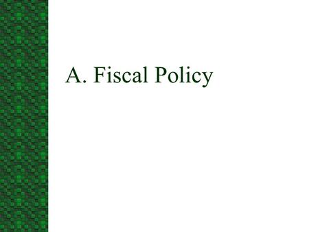 A. Fiscal Policy. The Keynesian View of Fiscal Policy n Keynesian theory highlights the potential of fiscal policy as a tool capable of reducing fluctuations.