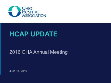 HCAP UPDATE June 14, 2016 2016 OHA Annual Meeting.