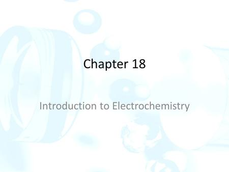 Chapter 18 Introduction to Electrochemistry. 18A Characterizing oxidation/reduction reactions In an oxidation/reduction reaction or redox reaction, electrons.