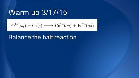 Warm up 3/17/15 Balance the half reaction. Ch. 17 Electrochemistry.