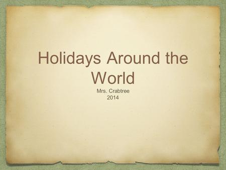 Holidays Around the World Mrs. Crabtree 2014. Materials… Projector SMART board Images of different cultural celebrations Graphic Organizers Planning Matrices.