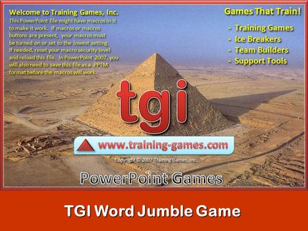 TGI Word Jumble Game READ ME Slide Order: Add all of your question (new jumbles) slides after slide 7 and before the Game Over (last )slide. The Scoreboard.