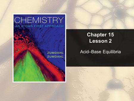 Chapter 15 Lesson 2 Acid–Base Equilibria. Chapter 15 Table of Contents Copyright © Cengage Learning. All rights reserved 2 15.1Solutions of Acids or Bases.