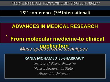 RANIA MOHAMED EL-SHARKAWY Lecturer of clinical chemistry Medical Research Institute, Alexandria University MEDICAL RESEARCH INSTITUTE– ALEXANDRIA UNIVERSITY.